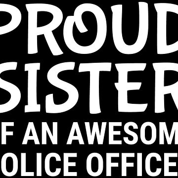 Proud Sister Awesome Police Officer T-shirt by zcecmza