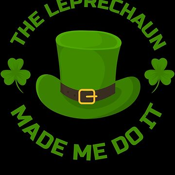 Leprechaun Funny Irish Clover St Patricks Day Apparel by CustUmmMerch