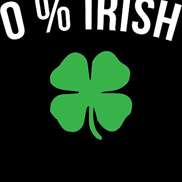 0 Percent Irish St Patricks Day Apparel by CustUmmMerch