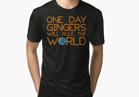 3ca518995 Funny Ginger Hair T Shirt - One Day Gingers Will Rule The World Tri-blend T- Shirt