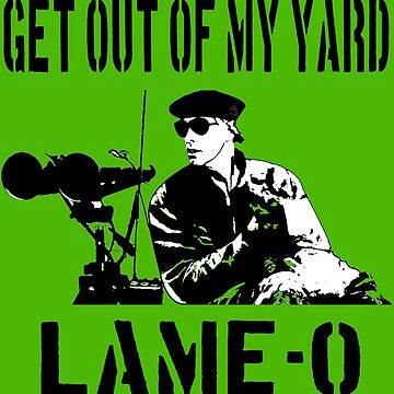 Get Out Of My Yard Lame-O - The Burbs Quote by everything-shop