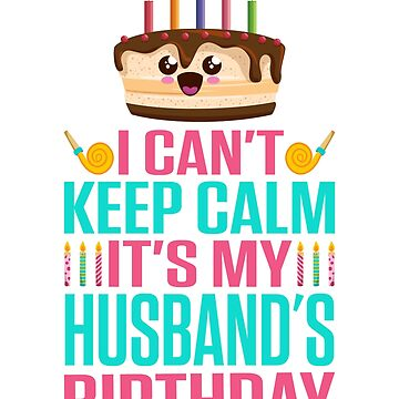 I Can't Keep Calm It's My Husband's Birthday T-Shirt  by dealzillas