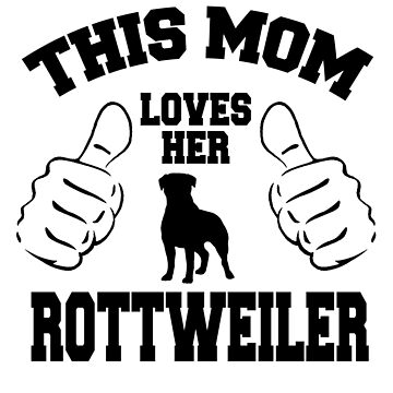 This Mom Loves Her Rottweiler by jzelazny