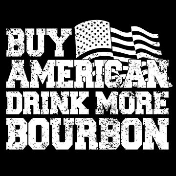 Buy American Drink More Bourbon by jzelazny