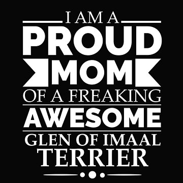 Proud mom glen of imaal terrier Dog Mom Owner Mother's Day by losttribe
