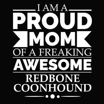 Proud mom redbone coonhound Dog Mom Owner Mother's Day by losttribe