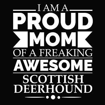 Proud mom Scottish deerhound Dog Mom Owner Mother's Day by losttribe