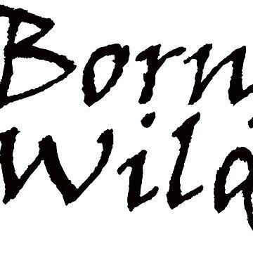 Born Wild T-Shirt, Born Wild Tee, Born Wild Shirt, Wild Top, Wild Child, Born Wild Women, Born Wild Adult, by damhotpepper