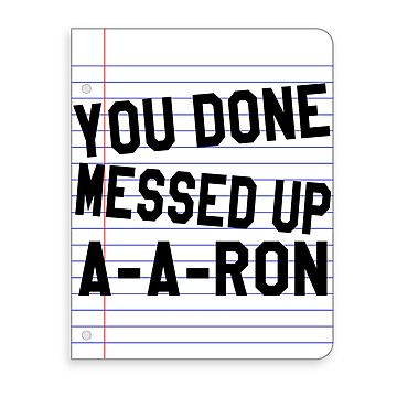 You Done Messed Up A-A-RON by everything-shop