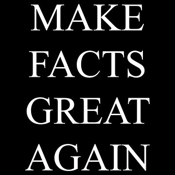 Make Facts Great Again (White) by MillSociety