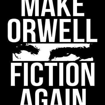 Make Orwell Fiction Again (White) by MillSociety