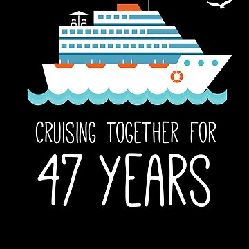 Cruising Together For 47 Years Wedding Anniversary by with-care