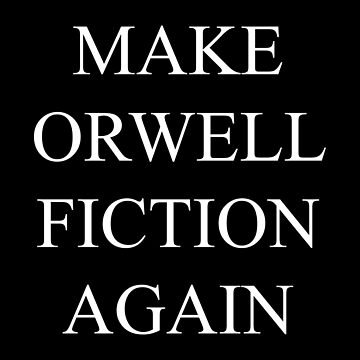 Make Orwell Fiction Again (Landscape) by MillSociety