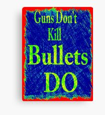 Gun don't kill people...bullets do Canvas Print