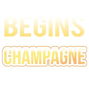 Champagne Lover Life Begins After Drinking Champagne by KanigMarketplac