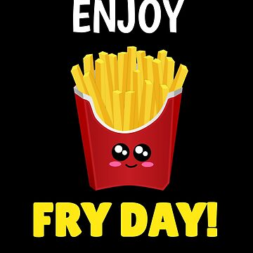 Enjoy Fry Day Cute French Fry Pun by DogBoo