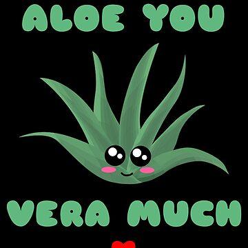 Aloe You Vera Much Cute Aloe Vera Pun by DogBoo