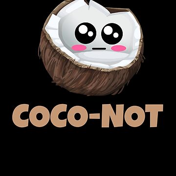 Coco Not Funny Coconut Pun by DogBoo