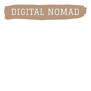 Digital Nomad by rockpapershirts