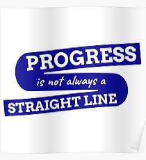 Progress is not always a straight line Poster