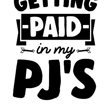 Getting Paid In My PJs by rockpapershirts