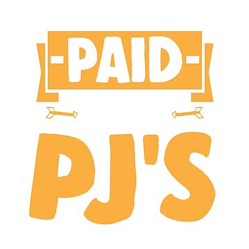 Getting Paid In My PJ's by rockpapershirts