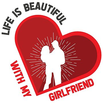 Life is beautiful with my girlfriend by PM-TShirts