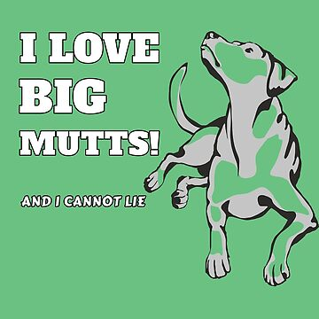 I Love Big Mutts And I Cannot Lie Dog Pet Fan Cool Gift Tee by Klimentina