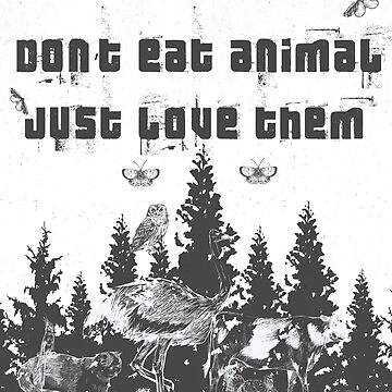 Don´t eat animals, just love them by PM-TShirts