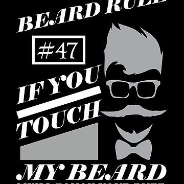 Beard Rule 47: If You Touch my Beard, I Will Touch Your Butt! by ThatMerchStore