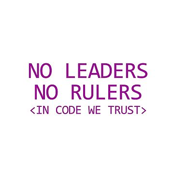 No Leaders. No Rulers. In Code We Trust   by activeyou