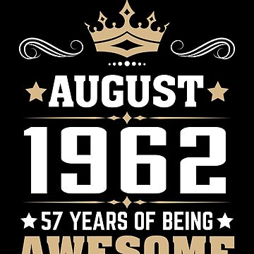 August 1962 57 Years Of Being Awesome by lavatarnt