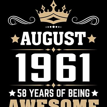 August 1961 58 Years Of Being Awesome by lavatarnt