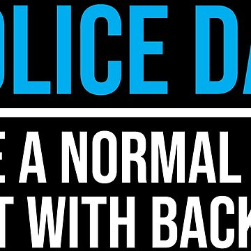 Funny Police Officer Dad Normal Dad Backup T-shirt by zcecmza