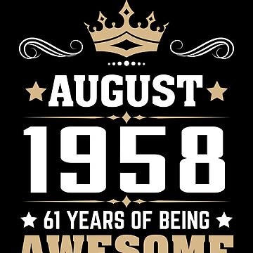 August 1958 61 Years Of Being Awesome by lavatarnt