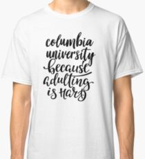 Columbia University Because Adulting Is Hard Classic T-Shirt
