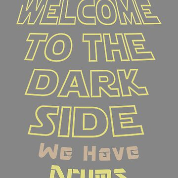 Funny Welcome to the Dark side We have drums musician band by LGamble12345