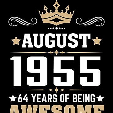 August 1955 64 Years Of Being Awesome by lavatarnt