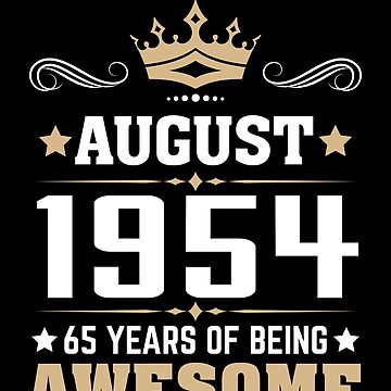 August 1954 65 Years Of Being Awesome by lavatarnt