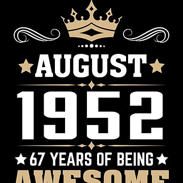 August 1952 67 Years Of Being Awesome by lavatarnt