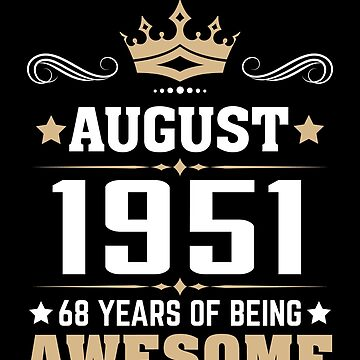 August 1951 68 Years Of Being Awesome by lavatarnt