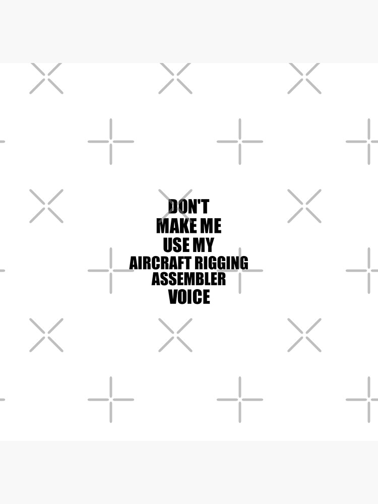 Aircraft Rigging Assembler Coworker Gift Idea Funny Gag For Job Don't Make Me Use My Voice von FunnyGiftIdeas