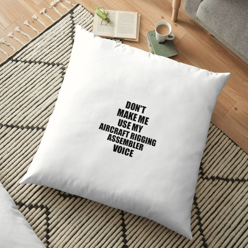 Aircraft Rigging Assembler Coworker Gift Idea Funny Gag For Job Don't Make Me Use My Voice Bodenkissen