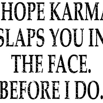 I hope karma hits you in the face schw engl by DeMaggus
