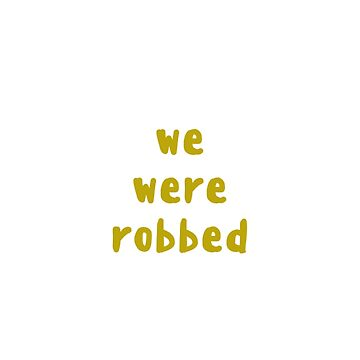 WE WERE ROBBED by KenRitz