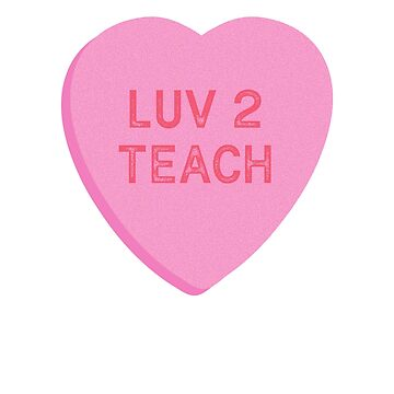 Luv 2 Teach Valentines Day Teacher Candy Heart by TrndSttr