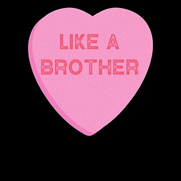 Like a Brother Friendzoned Candy Heart  by TrndSttr