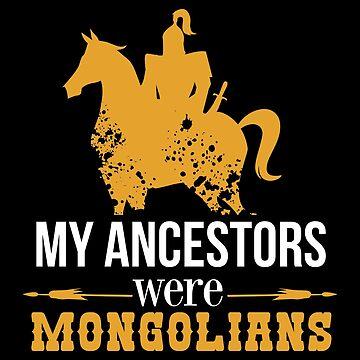 Ancestors My Ancestors were Mongolians - Gift Idea by vicoli-shirts