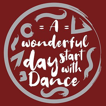 Dance A wonderful Day start with dance - Gift Idea by vicoli-shirts