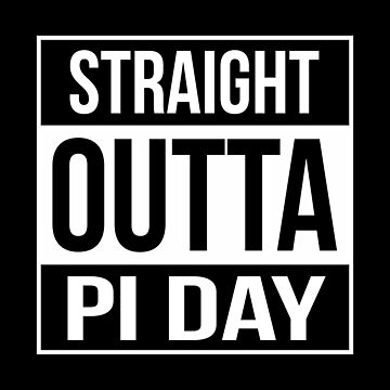 Straight Outta Pi Day by iwaygifts